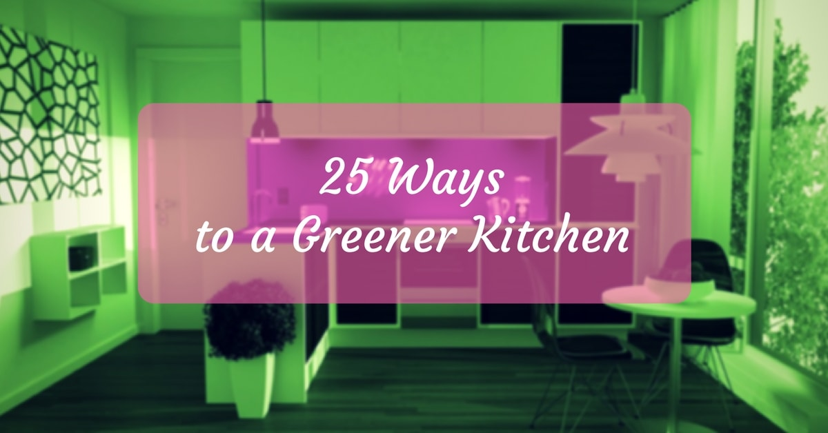 25 ways to a greener kitchen