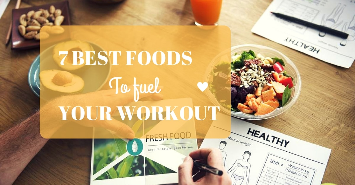 7 Foods To Fuel Your Workout