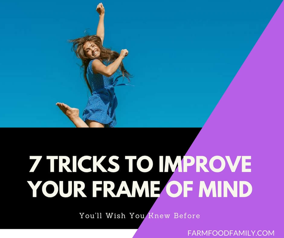 7 Tricks To Improve Your Frame Of Mind - Farm.Food.Family